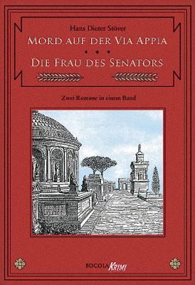 Mord auf der Via Appia / Die Frau des Senators C.V.T., Band 1